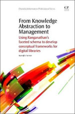 From Knowledge Abstraction to Management : Using Ranganathan's Faceted Schema to Develop Conceptual Frameworks for Digital Libraries - Aparajita Suman