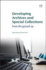Developing Archives and Special Collections : From the Ground Up - Adam Winger