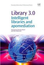 Library 3.0 : Intelligent Libraries and Apomediation - Tom Kwanya