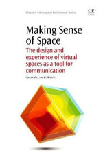 Making Sense of Space : The Design and Experience of Virtual Spaces as a Tool for Communication - Mark Childs