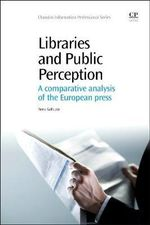 Libraries and Public Perceptions : A Comparative Analysis of the European Press - Anna Galluzzi