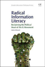 Radical Information Literacy : Reclaiming the Political Heart of the IL Movement - Dr. Andrew Whitworth