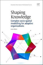 Shaping Knowledge : Complex Social-Spatial Modelling for Adaptive Organizations - Jamie O'Brien