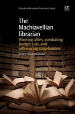The Machiavellian Librarian : Winning Allies, Combating Budget Cuts, and Influencing Stakeholders