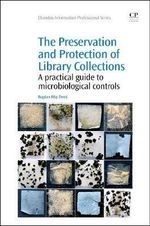 The Preservation and Protection of Library Collections : A Practical Guide to Microbiological Controls - Bogdan Zerek