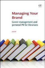 Managing Your Brand : Career Management and Personal PR for Librarians - Julie Still