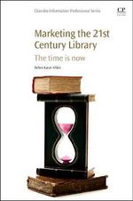 Marketing the 21st Century Library : The Time is Now - Debra Lucas-Alfieri