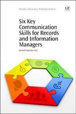 Six Key Communication Skills for Records and Information Managers - Kenneth Neal