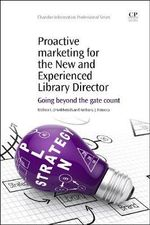 Proactive Marketing for the New and Experienced Library Director : Going Beyond the Gate Count - Melissa Goldsmith