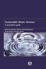 Sustainable Water Services : A Procedural Guide - Richard Ashley
