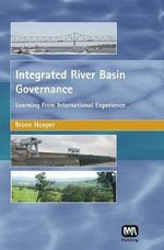 Integrated River Basin Governance : Learning from International Experience - Bruce Hooper