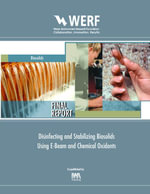 Disinfecting and Stabilizing Biosolids Using E-Beam and Chemical Oxidants : WERF Report U4R06 - Pillai Suresh D Reimers Robert S Water E