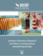 Examination of Reactivation of Fecal Coliforms in Anaerobically Digested Biosolids : WERF Report: Biosolids and Residuals (03-CTS-13T) :  WERF Report: Biosolids and Residuals (03-CTS-13T) - M. J. Higgins