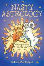 Nasty Astrology : What Your Astrologer Won't Tell You - Richard MacDonald