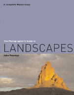The Photographer's Guide to Landscapes : A Complete Masterclass - John Freeman