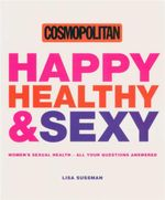 Happy, Healthy and Sexy : Women's Sexual Health - All Your Questions Answered - Lisa Sussman