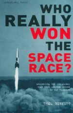 Who Really Won the Space Race? : Uncovering the Conspiracy That Kept America Second to the Russians - Thom Burnett