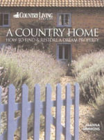 A Country Home : How to Find and Restore a Dream Property - Joanna Simon
