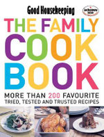 The Family Cook Book : More Than 200 Favourite Tried, Tsted and Trusted Recipes - Good Housekeeping Institute