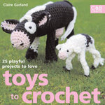 Toys to Crochet : 25 Playful Projects to Love - Claire Garland