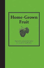 Home-Grown Fruit : Inspiration and Practical Advice for Would-be Smallholders - Jane Eastoe