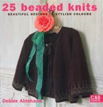25 Beaded Knits : Beautiful Desings in Stylish Colours - Debbie Abrahams