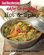 Hot and Spicy : Good Housekeeping Easy To Make - Over 100 Triple-tested Recipes - Good Housekeeping Institute