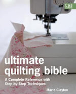 Ultimate Quilting Bible : A Complete Reference with Step-by-step Techniques - Marie Clayton