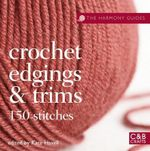 Crochet Edgings & Trims : 150 Stitches - Kate Haxell