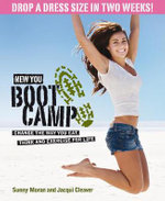 New You Boot Camp : Change the Way You Eat, Think and Exercise for Life - Drop a Dress Size in Two Weeks - Sunny Moran