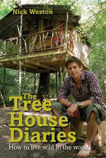 The Treehouse Diaries : How to Live Wild in the Woods - Nick Weston