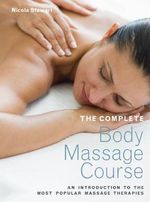 The Complete Body Massage Course : An Introduction to the Most Popular Massage Therapies - Nicola Stewart
