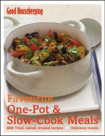 Favourite One Pot and Slow Cook Meals : 250 Tried, Tested, Trusted Recipes; Delicious Results - Good Housekeeping Institute
