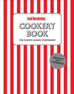 Good Housekeeping Cookery Book : The Cook's Classic Companion - Good Housekeeping Institute