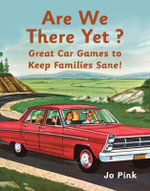 Are We There Yet? : Favourite Car Games To Keep Families Sane! - Jo Pink