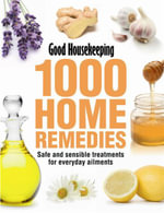 1000 Home Remedies : Safe and Sensible Treatments for Everyday Ailments - Good Housekeeping Institute