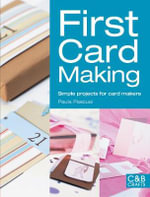 First Card Making : Simple Projects for Card Makers - Paula Pascual