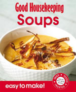Soups : Good Houskeeping - Easy to Make! Over 100 Triple-Tested Recipes - Good Housekeeping Institute