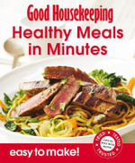 Healthy Meals in Minutes : Good Housekeeping - Over 100 Triple-Tested Recipes - Tried, Tested, Trusted - Good Housekeeping Institute