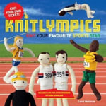 Knitlympics : Knit Your Favourite Sports Star - Carol Meldrum