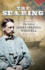 The Sea King : The Life of James Iredell Waddell - Gary McKay