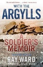 With the Argylls : A Soldier's Memoir - Ray Ward