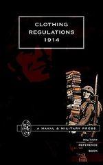Clothing Regulations 1914 - Naval & Military Press