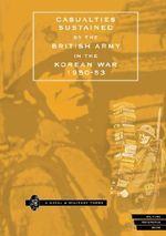 Casualties Sustained by the British Army in the Korean War, 1950-53 - Naval & Military Press