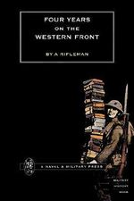Four Years on the Western Front - Rifleman