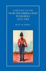 History of the Northumberland Fusiliers 1674-1902 - H.M. Walker