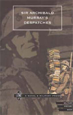 Sir Archibald Murray's Despatches - Naval & Military  Press