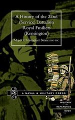 History of the 22nd (Service) Battalion, Royal Fusiliers (Kensington) - Christopher Stone