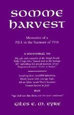 Somme Harvest : Memories of a PBI in the Summer of 1916 - Giles E.M. Eyre