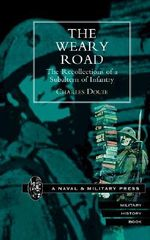 The Weary Road : The Recollections of a Subaltern of Infantry - Charles Douie